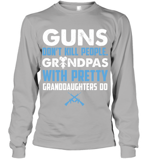 Guns don't kill people, Grandpas with pretty Granddaughters do Long Sleeve