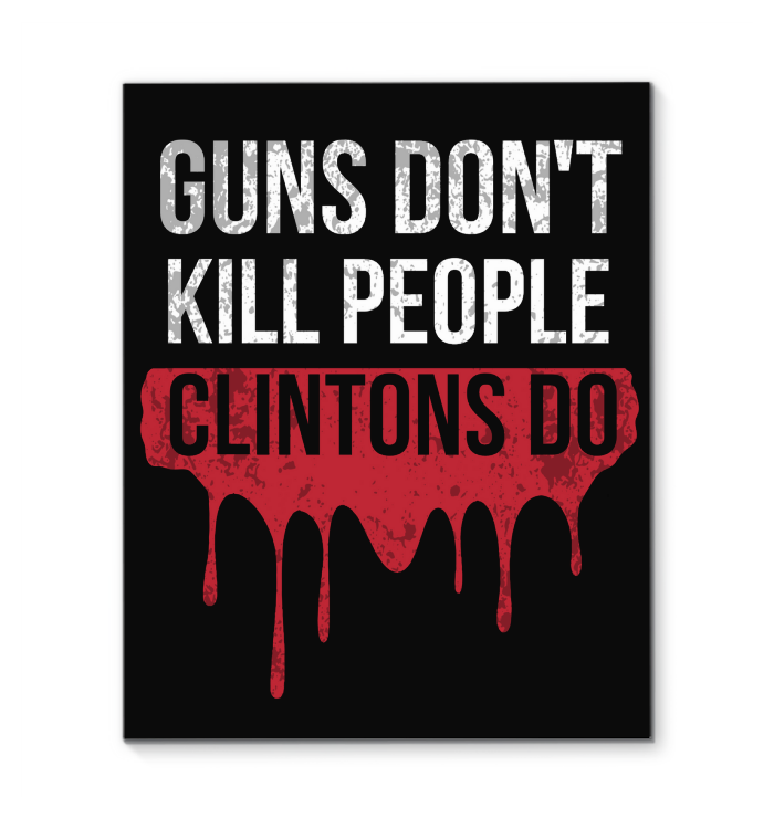 Guns don't kill people, Clintons do Wall Art