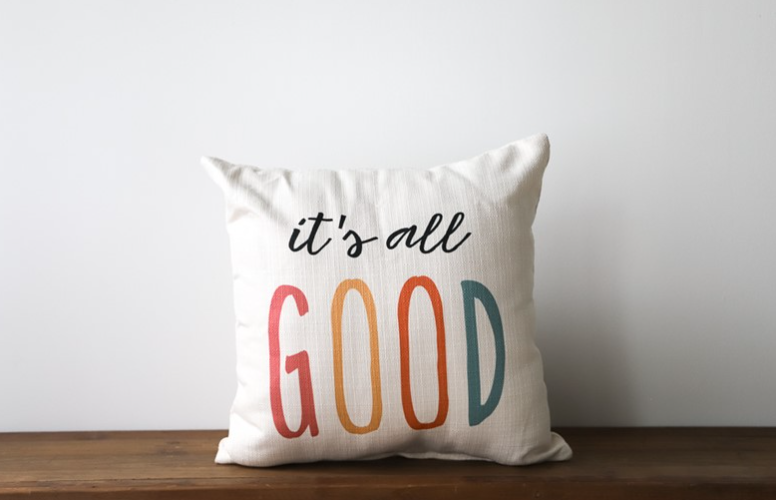 It's All Good Pillow