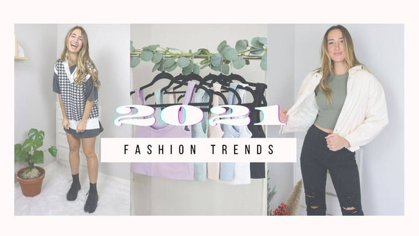 2021 Trends We Are Loving!