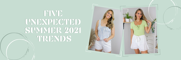 Five Unexpected Summer 2021 Trends