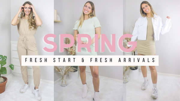 Fresh Start & Fresh Arrivals - Bring On Spring!