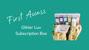 Glitter Luv Subscription First Access - Glitter Luv Subscription Box