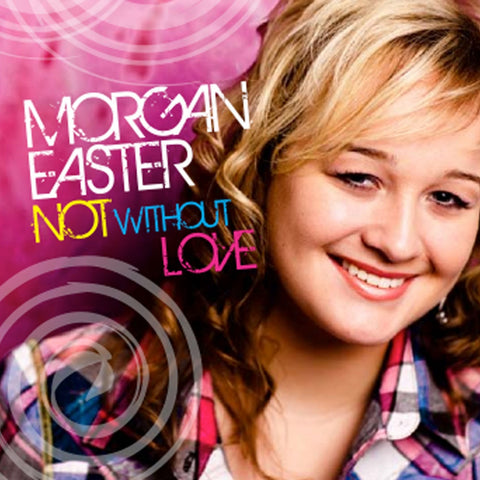 Morgan Easter Not Without Love CD