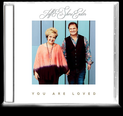 Jeff & Sheri Easter - You Are Loved (CD)