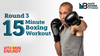 Round 3: 15 Minute Boxing Workout