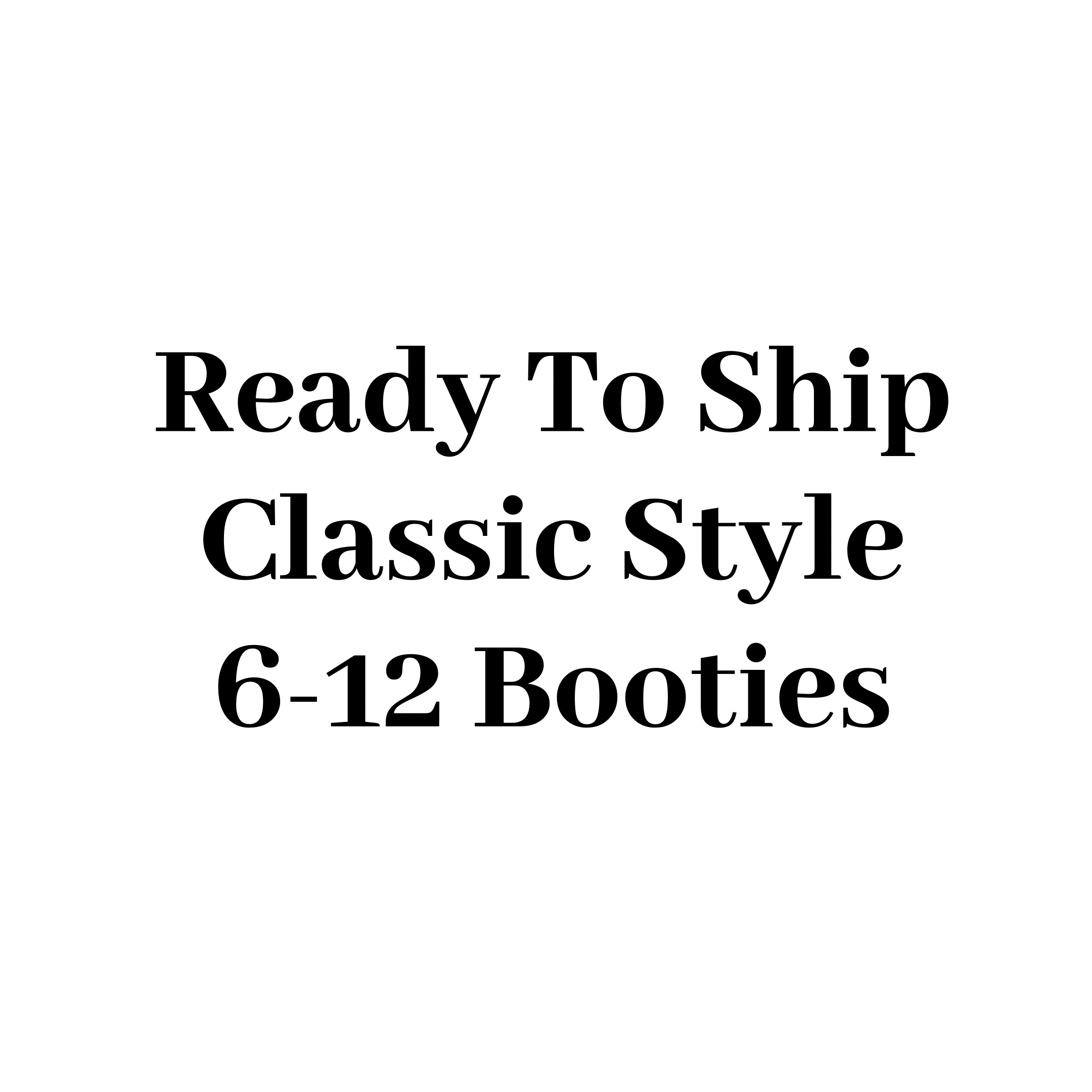 "RTS Classic Style Booties 6-12 months - 5"" Sole"