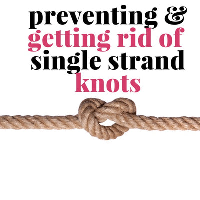 What Causes Knots On Your Ends? 8 Tips to Help Prevent Single Strand Knots