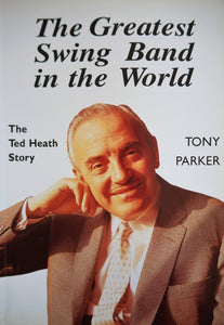 The Greatest Swing Band in the World, The Ted Heath Story