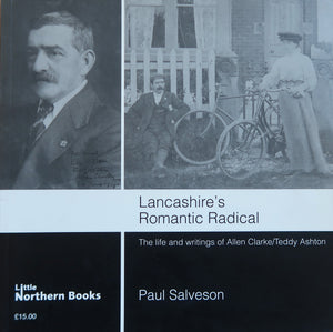 Lancashire's Romantic Radical, The life and writings of Allen Clarke/Teddy Ashton