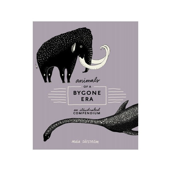 Animals Of A Bygone Era: An Illustrated Compendium