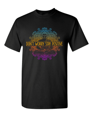 Don't Worry Stay Positive Unisex T-Shirt
