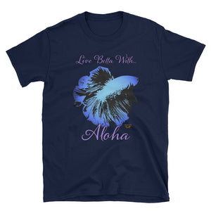 """Live Betta With...Aloha""  Unisex T-Shirt"