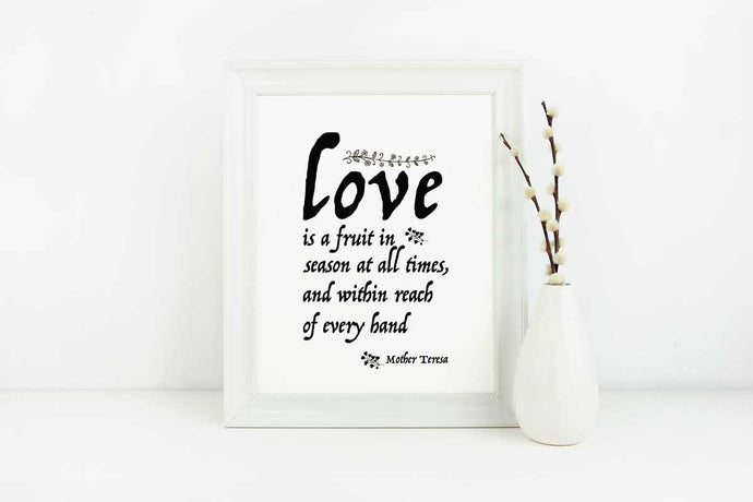 Love Is A Fruit in Season - Love Quote - in 8x10 Size (Instant Download)