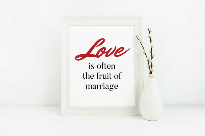 Love Is Often The Fruit Of Marriage - Love Quote - in 8x10 Size (Instant Download)