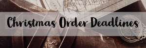 Christmas & Holiday Order Deadlines