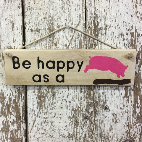 Pig - Be Happy As A Pig in - Funny Farmer Gift Reclaimed Wood Sign