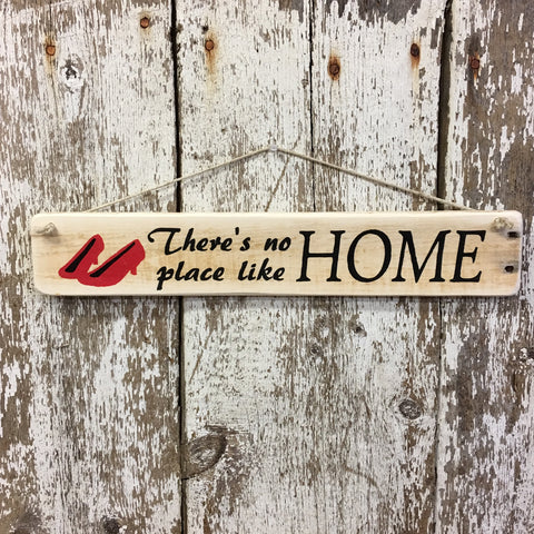 Dorothy Ruby Slippers - Theres No Place Like Home Wood Sign