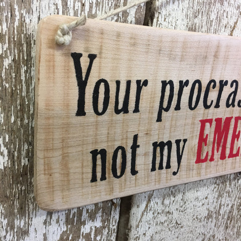 Your Procrastination is not my EMERGENCY Reclaimed Wood Sign