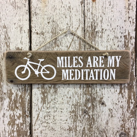 Miles Are My Meditation - Gift for Cyclists & Mountain Bikers
