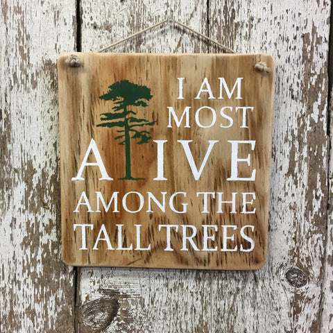 i am most alive among the tall trees hand painted wood sign