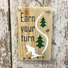 Snowboarding Gifts and Signs - Earn Your Turn - Snowboard Lover