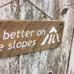 ski slope sign life better on the slopes reclaimed wood sign gift