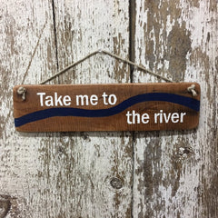 River house decor and river life gift ideas take me to the river sign