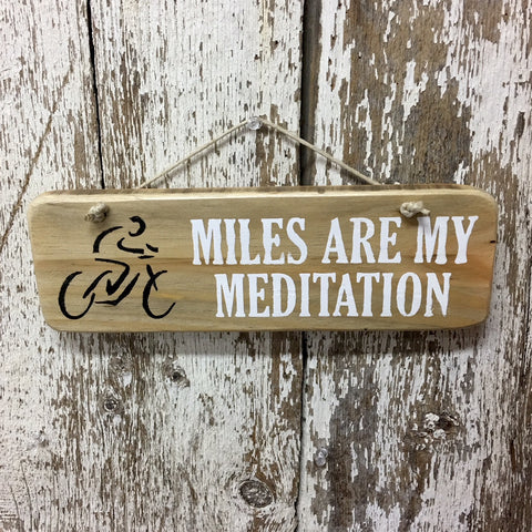 Gift for cyclists and bikers miles are my mediation wood sign