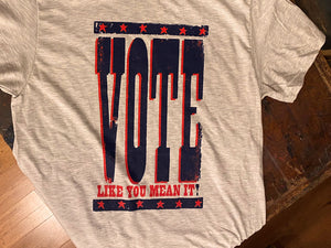 Vote Like You Mean It T-Shirt