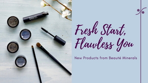 NEW PRODUCTS- Fresh Start, Flawless You!