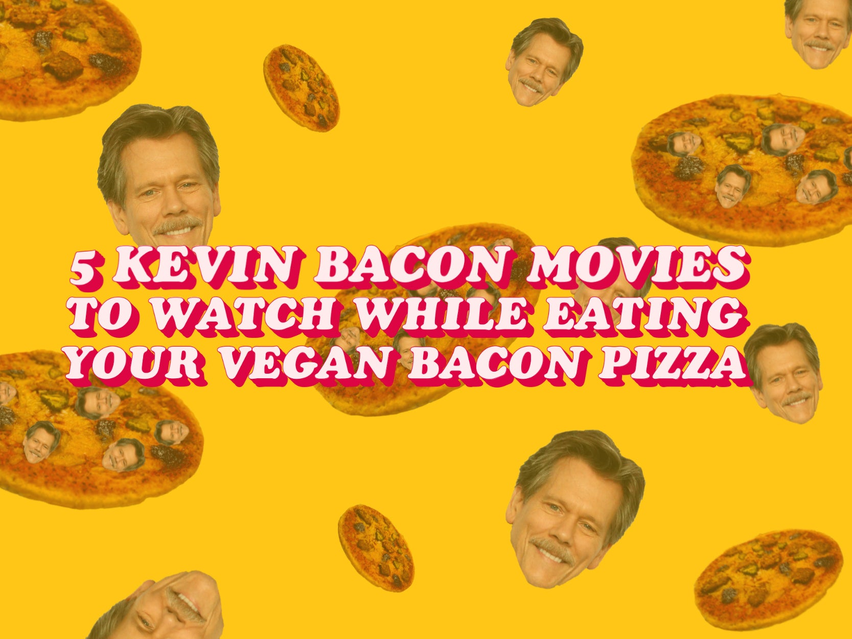 🥓 5 Kevin Bacon Movies To Watch While Eating Your Vegan Bacon Pizza 🥓