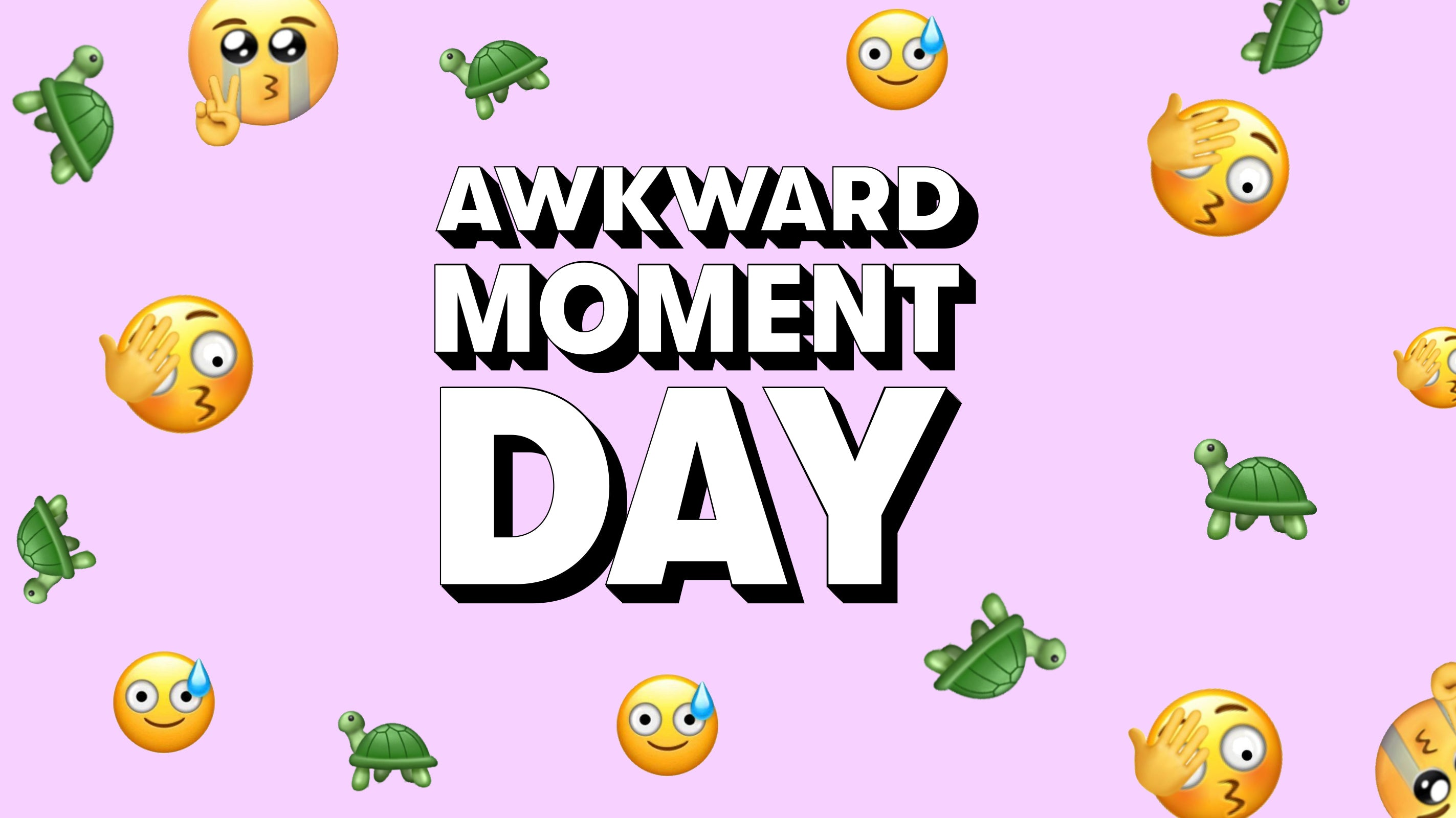 🐢 It's Awkward Moment Day 🐢
