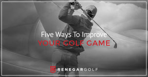 Five Ways To Improve Your Golf Game