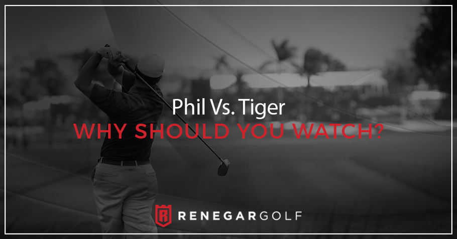 Phil Vs. Tiger — Why Should You Watch?