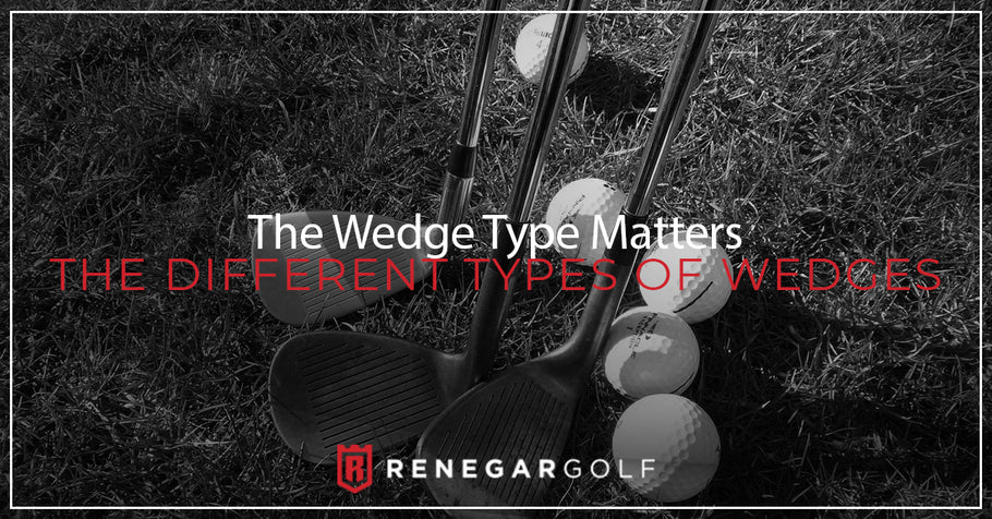 The Wedge Type Matters - The Different Types Of Wedges