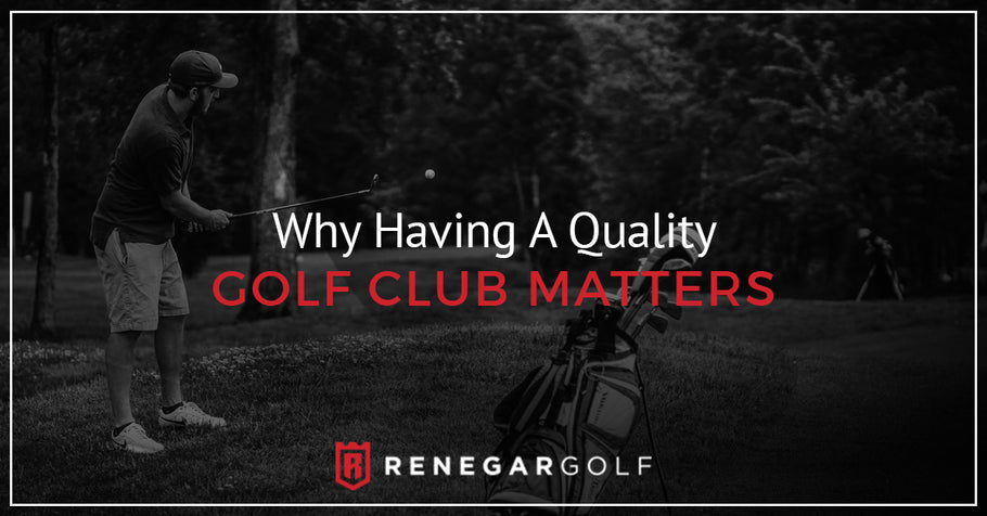 Why Having A Quality Golf Club Matters