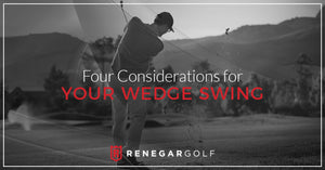 Four Considerations for Your Wedge Swing
