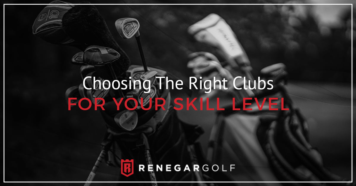 Choosing The Right Clubs For Your Skill Level