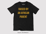 Raised by an African Parent Unisex Round Neck T-Shirt - Black
