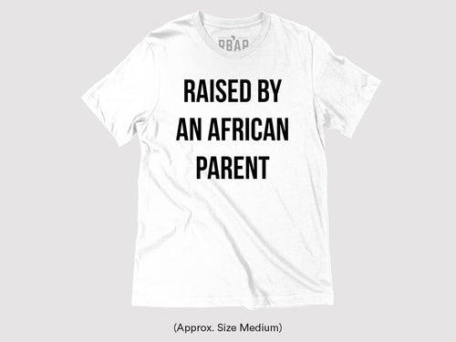 Raised by an African Parent Unisex Round Neck T-Shirt - White