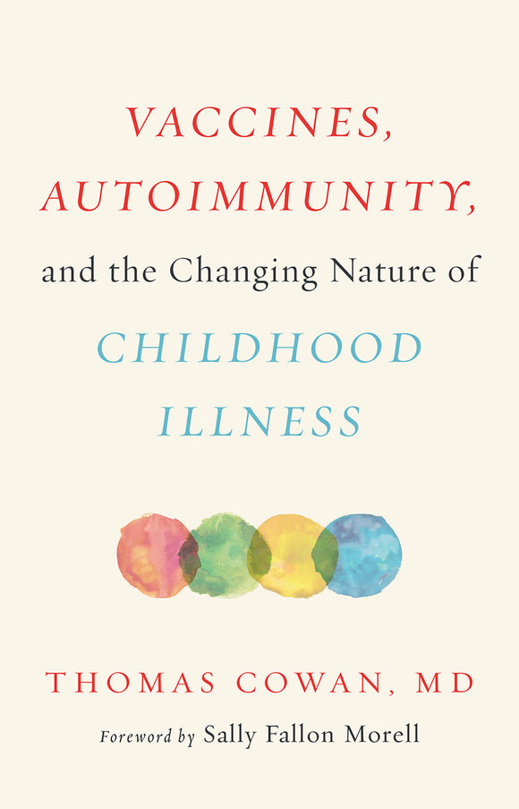 B-005 ~ Vaccines, Autoimmunity, and the Changing Nature of Childhood Illness by Thomas Cowan, M.D.