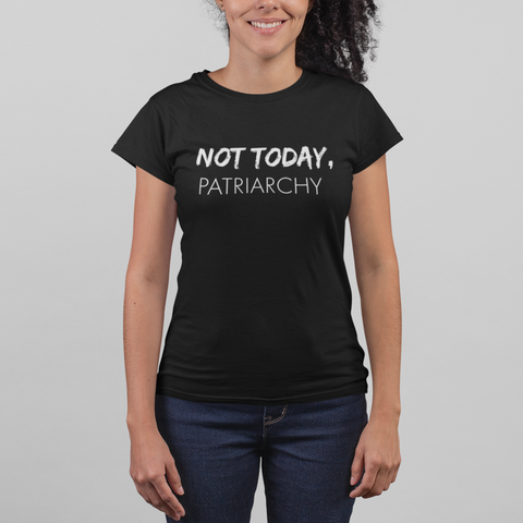 """Not Today Patriarchy"" Women's T-Shirt"