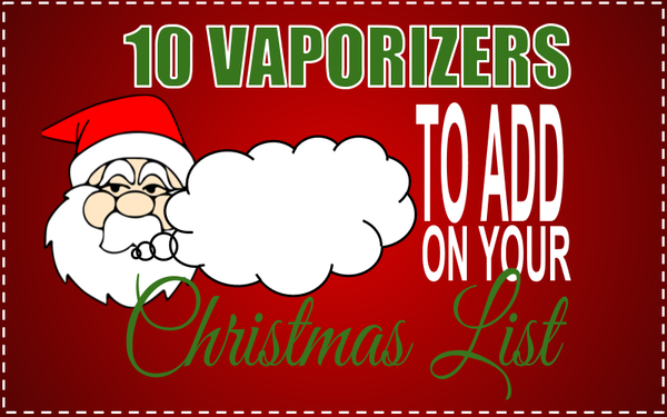 10 Vaporizers To Add To Your Christmas List
