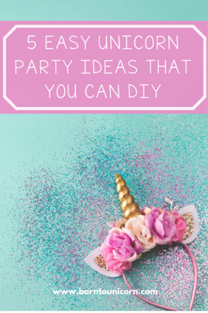 5 easy unicorn party ideas that you can DIY