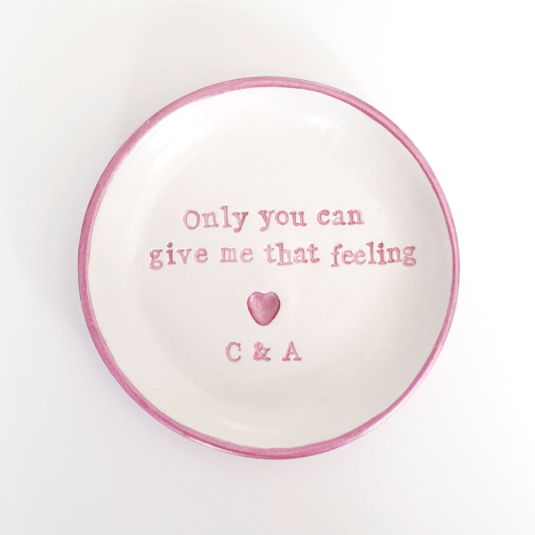 Only you can give me that feeling... ring dish