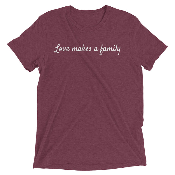 Love makes a family t-shirt.