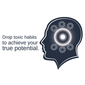 6 Toxic Habits You Have To Drop if You Ever Want to Achieve Your True Potential