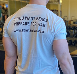 "Spartan Mode ""If you want peace prepare for war"" shirt."