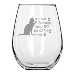 It's Not Drinking Alone If The Cat Is Home - Cat Wine Glass - Gifts for Cat lover